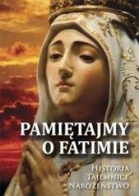 Pamiętajmy o Fatimie. Historia - okładka książki