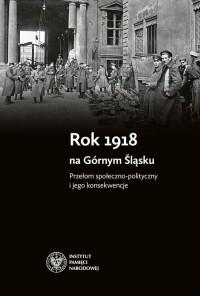 Rok 1918 na Górnym Śląsku. Przełom - okładka książki