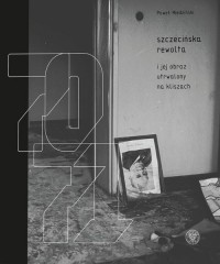 Szczecińska rewolta i jej obraz - okładka książki