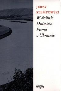 W dolinie Dniestru. Pisma o Ukrainie - okładka książki