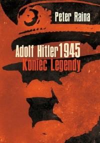 Adolf Hitler 1945. Koniec legendy - okładka książki