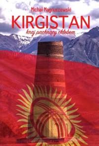 Kirgistan. Kraj pachnący chlebem - okładka książki
