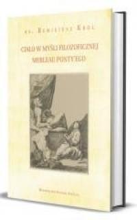 Ciało w myśli filozoficznej Merleau-Ponty - okładka książki