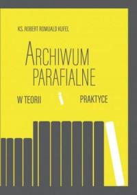 Archiwum parafialne w teorii i - okładka książki