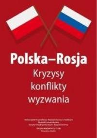 Polska-Rosja. Kryzysy, konflikty, - okładka książki