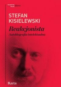 Reakcjonista. Autobiografia intelektualna - okładka książki