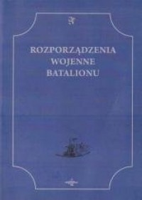 Rozporządzenia Wojenne Batalionu - okładka książki
