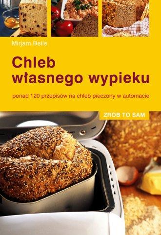 Chleb własnego wypieku. Ponad 120 - okładka książki