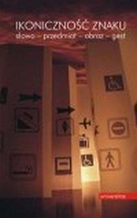 Ikoniczność znaku. Słowo - przedmiot - obraz - gest - okładka książki