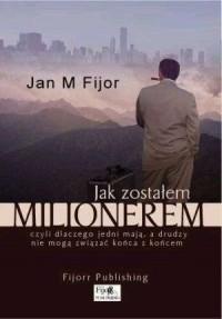 Jak zostałem milionerem czyli dlaczego jedni mają, a drudzy nie mogą związać końca z końcem - okładka książki