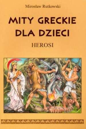 Mity greckie dla dzieci. Herosi - okładka książki