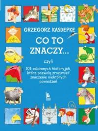 CO TO ZNACZY... 101 zabawnych historyjek - okładka książki