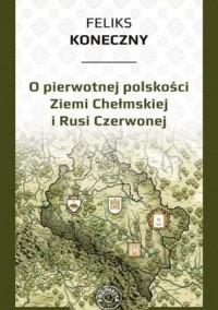 O pierwotnej polskości Ziemi Chełmskiej - okładka książki