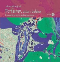 Perfumy, attar i bakhur Przewodnik - okładka książki