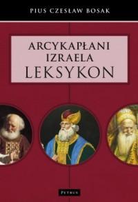 Arcykapłani Izraela. Leksykon - okładka książki