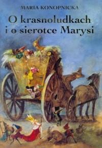 O krasnoludkach i o sierotce Marysi - okładka książki