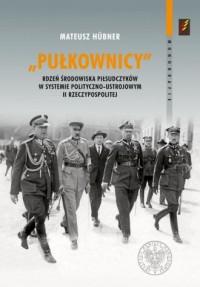 Pułkownicy. Rdzeń środowiska piłsudczyków - okładka książki