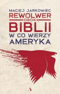 Rewolwer obok Biblii. W co wierzy - okładka książki