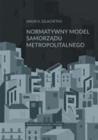 Normatywny model samorządu metropolitalnego - okładka książki