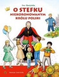 O Stefku niekoronowanym królu Polski - okładka książki