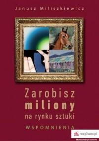 Zarobisz miliony na rynku sztuki. - okładka książki