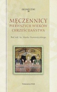 Męczennicy pierwszych wieków chrześcijaństwa. - okładka książki