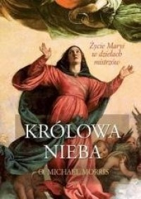 Królowa Nieba. Życie Maryi w dziełach - okładka książki
