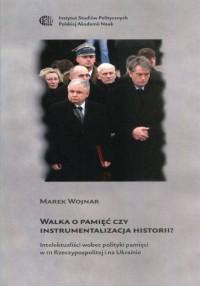 Walka o pamięć czy instrumentalizacja - okładka książki