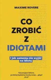 Co zrobić z idiotami I samemu nie - okładka książki