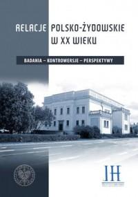 Relacje polsko- żydowskie w XX - okładka książki