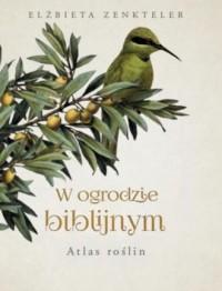 W ogrodzie biblijnym. Atlas roślin - okładka książki