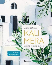 Kalimera. Grecka kuchnia radości - okładka książki