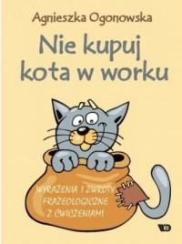 Nie kupuj kota w worku. Wyrażenia - okładka książki
