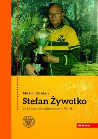 Stefan Żywotko. Ze Lwowa po mistrzostwo - okładka książki