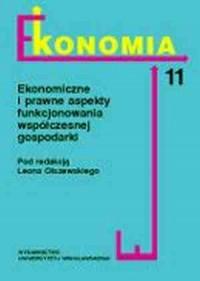 Ekonomiczne i prawne aspekty funkcjonowania współczesnej gospodarki. Seria: Ekonomia cz. 11 - okładka książki