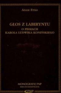 Głos z labiryntu. O pismach Karola Ludwika Konińskiego - okładka książki