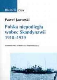Historia CXLIX. Polska niepodległa wobec Skandynawii 1918-1939 - okładka książki