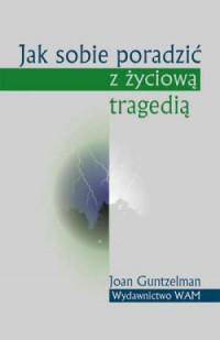 Jak sobie poradzić z życiową tragedią - okładka książki