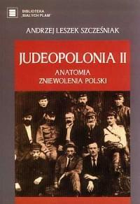 Judeopolonia II. Anatomia zniewolenia Polski. Seria: Biblioteka Białych Plam - okładka książki