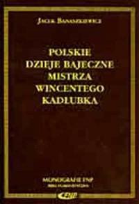 Polskie dzieje bajeczne Mistrza Wincentego Kadłubka - okładka książki
