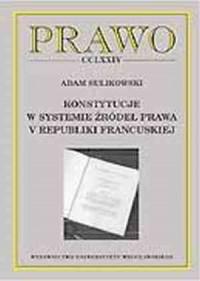 Prawo CCLXXXVI. Konstytucja w systemie źródeł prawa V Republiki Francuskiej - okładka książki