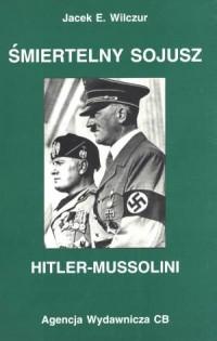 Śmiertelny sojusz Hitler - Mussolini - okładka książki