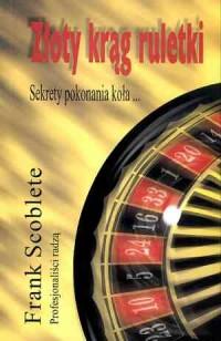 Złoty krąg ruletki. Sekrety pokonania koła... - okładka książki