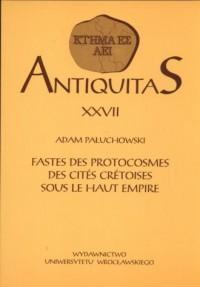 Antiquitas XXVII. Fastes des protocosmes de cités cretoises sous le Haut Empire. - okładka książki