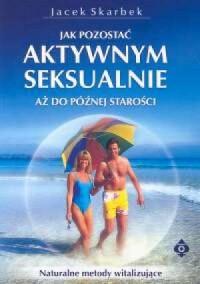 Jak pozostać aktywnym seksualnie aż do późnej starości - okładka książki