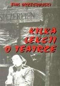 Kilka lekcji o teatrze - Emil Orzechowski - okładka książki