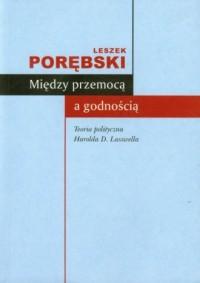 Między przemocą a godnością. Teoria polityczna H.D.Lasswella - okładka książki