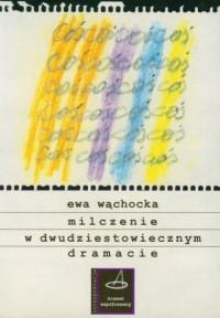 Milczenie w dwudziestowiecznym dramacie. Dramat Współczesny. Interpretacje - okładka książki