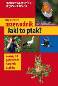 Mój pierwszy przewodnik. Jaki to ptak? Poznaj 50 gatunków naszych ptaków - okładka książki