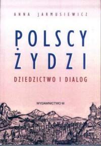 Polscy Żydzi. Dziedzictwo i dialog - okładka książki